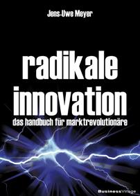Baden-Württemberg-Infos.de - Baden-Württemberg Infos & Baden-Württemberg Tipps | Radikale Innovation: Handbuch für Marktrevolutionäre