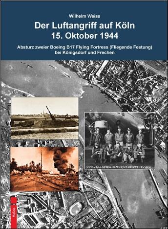 Nordrhein-Westfalen-Info.Net - Nordrhein-Westfalen Infos & Nordrhein-Westfalen Tipps | Der Luftangriff auf Köln 15. Oktober 1944 von W. Weiss