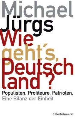 Ost Nachrichten & Osten News | Foto: Wie geht?s Deutschland? Populisten. Profiteure. Patrioten. Eine Bilanz der Einheit, Bertelsmann Verlag 2008.