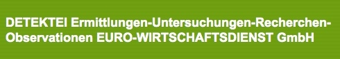 DETEKTEI Ermittlungen-Untersuchungen-Recherchen-Observationen EURO-WIRTSCHAFTSDIENST GmbH