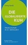 Landwirtschaft News & Agrarwirtschaft News @ Agrar-Center.de | Foto: Georg Keckls Broschüre >> Die globalisierte Kuh << ist im Augsburger Ölbaum Verlag erschienen.