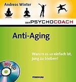SeniorInnen News & Infos @ Senioren-Page.de | Foto: Anti-Aging. Warum es so einfach ist, jung zu bleiben! - der sechste Band aus der populären Ratgeber-Reihe >> Der Psychocoach << .