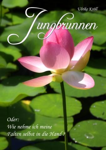 Jungbrunnen - das etwas andere Gesundheits- und Schönheitsbuch ...
