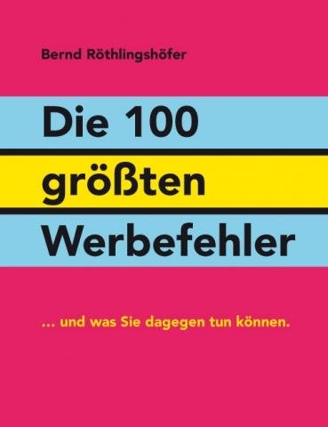 Forum News & Forum Infos & Forum Tipps | Das neue Buch von Bernd Röthlingshöfer: Die 100 größten Werbefehler