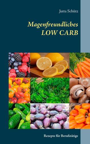 Magenfreundliches LOW CARB - Rezepte für Berufstätige
