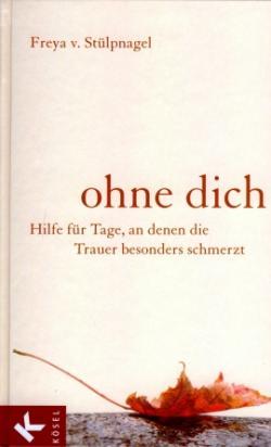 SeniorInnen News & Infos @ Senioren-Page.de | Foto: Freya von Stülpnagel: Hilfen für Tage, an denen die Trauer besonders schmerzt, Kösel Verlag, München 2009.