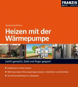 Alternative & Erneuerbare Energien News: Foto: Ökologisch und wirtschaftlich: Heizen mit der Wärmepumpe. Neuer Praxisratgeber in der DO IT!-Reihe des Franzis-Verlags.