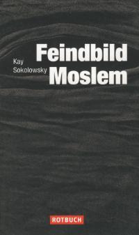 Muslim-Portal.net - News rund um Muslims & Islam | Islam & Muslim Seite - Foto: Kay Sokolowsky: »Feindbild Moslem«, Rotbuch Verlag Berlin 2010.