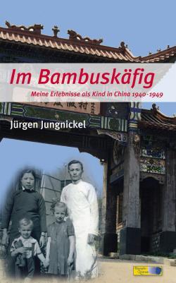 Ost Nachrichten & Osten News | Foto: Neuerscheinung: Jürgen Jungnickel: Im Bambuskäfig. Meine Erlebnisse als Kind in China 1940-1949.