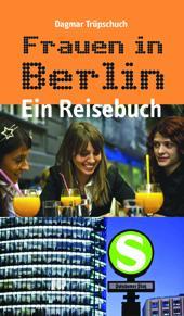 Berlin-News.NET - Berlin Infos & Berlin Tipps | Berlin - Foto: Frauen in Berlin - ein Muss für alle, die die Berliner Frauenwelt- und geschichte erkunden möchten und Lust auf Entdeckungen haben, die in der klassischen Berlinliteratur nicht zu finden sind.