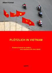Ost Nachrichten & Osten News | Foto - Buchtitel: Plötzlich in Vietnam; Autor: Albert Karsai.