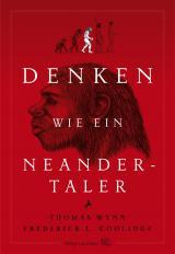 Historisches @ Historiker-News.de | Foto: Denken wie ein Neandertaler - von Thomas Wynn und Frederick L. Coolidge