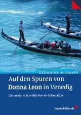 Italien-News.net - Italien Infos & Italien Tipps | Foto: Cover von >> Auf den Spuren von Donna Leon in Venedig << (Autorin:  Katharina Holtmann).